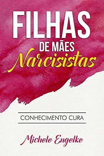 Filhas de Mães Narcisistas: Conhecimento Cura