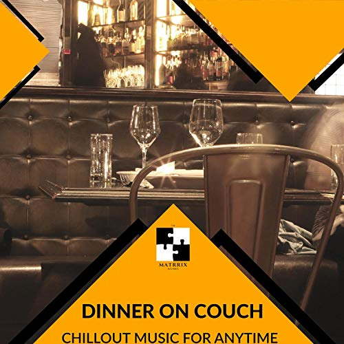 Dinner On Couch - Chillout Music For Anytime