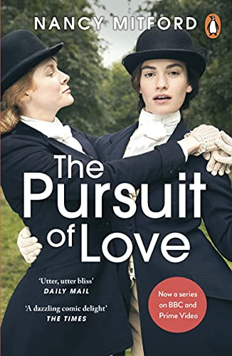 The Pursuit of Love: Now a major series on BBC and Prime Video directed by Emily Mortimer and starring Lily James and Andrew Scott (English Edition)