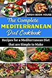 The Complete Mediterranean Diet Cookbook: Recipes for a Mediterranean Diet that are Simple to Make