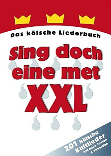 Sing doch eine met XXL: Das kölsche Liederbuch. 201 kölsche Kultlieder mit allen Texten & Akkorden