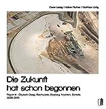 Die Zukunft hat schon begonnen: Report III: Deutsch-Ossig, Reichwalde, Boxberg, Nochten, Schleife 2006–2015