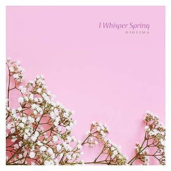 I Whisper Spring