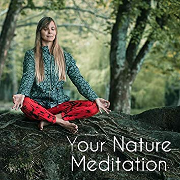 Your Nature Meditation – New Age Serenity Nature Sounds for Rest, Inner Harmony, Relax & Focus