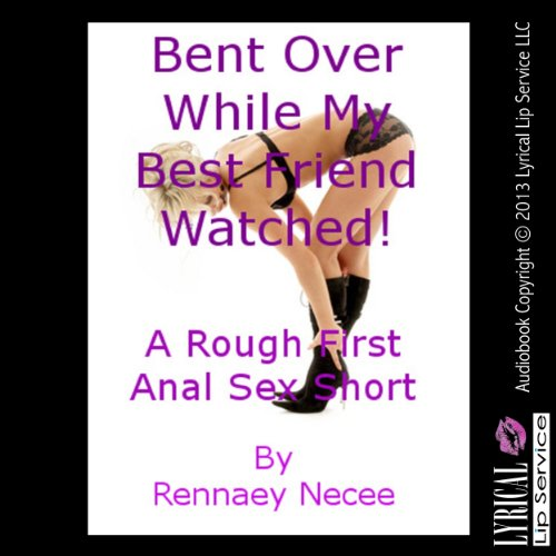 Bent Over While My Best Friend Watched     A Rough First Anal Sex Short              By:                                                                                                                                 Rennaey Necee                               Narrated by:                                                                                                                                 Jennifer Saucedo                      Length: 15 mins     2 ratings     Overall 2.5
