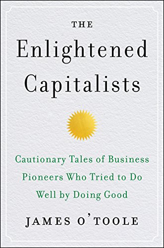 The Enlightened Capitalists. Cautionary Tales of Business Pioneers Who Tried to Do Well by Doing Good