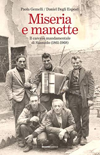 Miseria e manette. Il carcere mandamentale di Sassuolo (1861-1968) (Proposte)