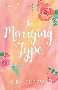 The Marrying Type by [Laura Chapman]