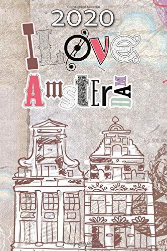 I Love Amsterdam 2020 Wochenplaner: Terminplaner | Wochenkalender | Monatskalender für 2020 im praktischen Taschenformat und tollen Amsterdam Motiv