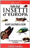 Guida degli insetti d'Europa. Atlante illustrato a colori...