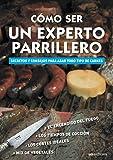 CÓMO SER UN EXPERTO PARRILLERO:  secretos y consejos para asar todo tipo de carnes...
