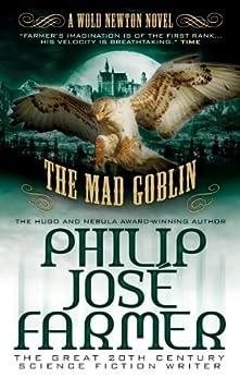 The Mad Goblin (Secrets of the Nine #3 - Wold Newton Parallel Universe) by [Philip Jose Farmer, Win Scott Eckert]
