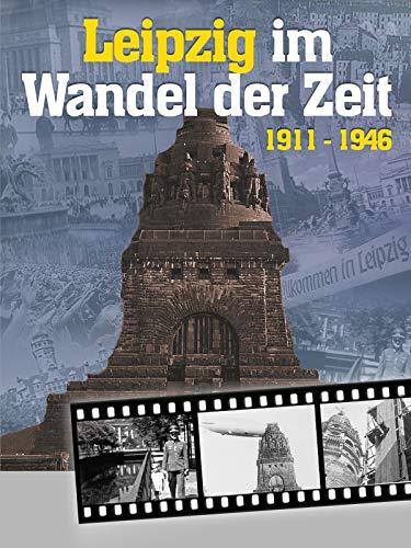 Leipzig im Wandel der Zeit 1911-1946