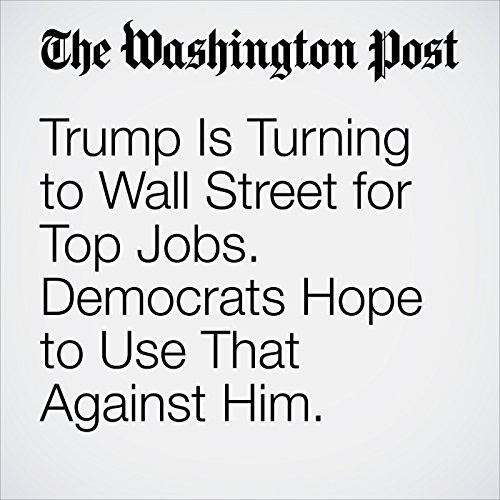 Trump Is Turning to Wall Street for Top Jobs. Democrats Hope to Use That Against Him. copertina