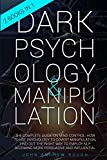 DARK PSYCHOLOGY AND MANIPULATION: The Complete Guide on Mind Control. How to Use Psychology to Covert Manipulation, Find Out the Right Way to Employ NLP Becoming more Persuasive and Influential