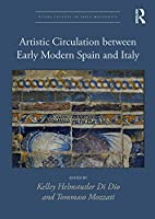 Artistic Circulation between Early Modern Spain and Italy (Visual Culture in Early Modernity)