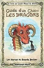 Guide d'un Chien: Les Dragons: Dessins mignons et conseils amusants d'un chien qui connaît ses dragons (Un livre sur Little Moose et Wolfie) (French Edition)