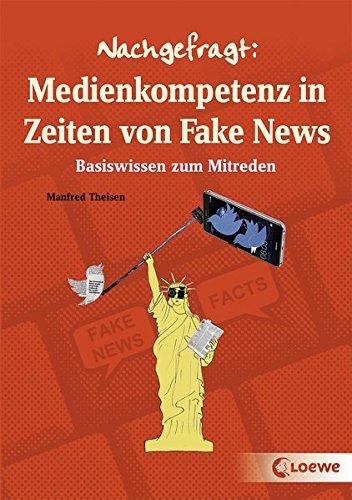 Nachgefragt: Medienkompetenz in Zeiten von Fake News: Basiswissen zum Mitreden