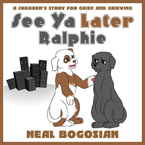 See Ya Later, Ralphie     A Children's Book for Grief and Grieving              By:                                                                                                                                 Neal Bogosian                               Narrated by:                                                                                                                                 Scott Ellis                      Length: 49 mins     Not rated yet     Overall 0.0