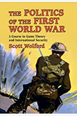 The Politics of the First World War: A Course in Game Theory and International Security Kindle Edition