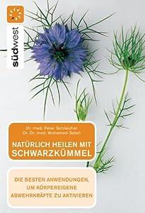 Natürlich heilen mit Schwarzkümmel: Die besten Anwendungen, um körpereigene Abwehrkräfte zu aktivieren (German Edition)