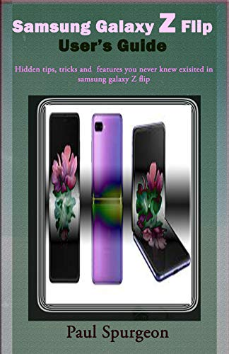 Samsung Galaxy Z Flip user's Guide : Hidden, Tips, Tricks and Features You Never Knew Existed In Samsung Galaxy Z Flip