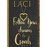 Laci Follow Your Dreams & Goals: Personalized Name Journal for Women & Girls Named Laci Gift Idea|Cute Dreams Tracker & Life Goals Setting Planner Inspirational Gratitude Notebook To Write In