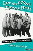 Let the Good Times Roll: The Story of Louis Jordan and His Music (Michigan American Music Series)