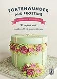 Tortenwunder aus Frosting: 30 einfache und sensationelle Tortenkreationen