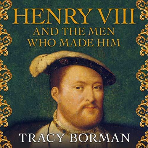 Couverture de Henry VIII and the Men Who Made Him