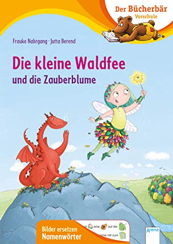 Die kleine Waldfee und die Zauberblume: Der Bücherbär: Vorschule. Bilder ersetzen Namenwörter