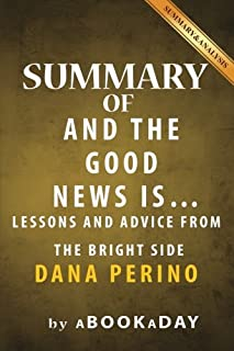 Summary of And the Good News Is: ...: Lessons and Advice from the Bright Side by Dana Perino | Summary & Analysis