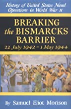 Breaking the Bismarcks Barrier: 22, July 1942-1 May, 1944 (History of United States Naval Operations in World War II, Vol. 6)