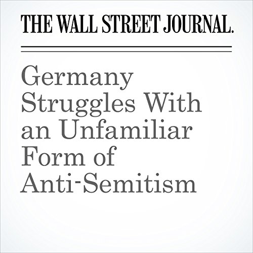 Germany Struggles With an Unfamiliar Form of Anti-Semitism copertina
