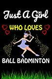 Just a Girl Who loves Ball Badminton: Ball Badminton Sports Lover Notebook/Journal For Cute...