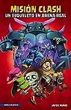 Misión Clash. Un esqueleto en Arena Real (Libros basados en juegos)