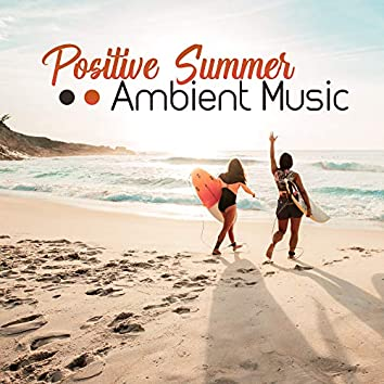 Positive Summer Ambient Music - Relaxing Vibes for a Moment of Respite and Rest
