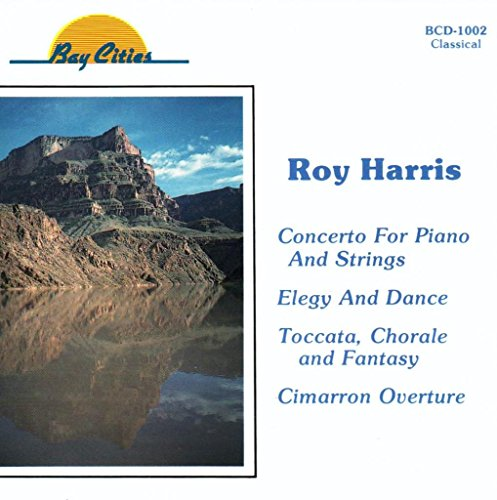 Roy Harris: Concerto for Piano & Strings, Elegy & Dance, Cimarron, Toccata Chorale & Fantasy for Organ Brass & Timpani (Bay Cities)
