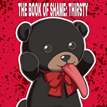 The Book of Shame: Thirsty