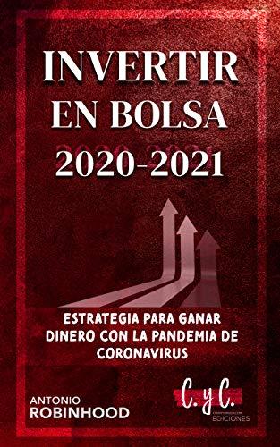 Invertir en bolsa 2020 2021: Estrategia para ganar dinero con la pandemia de coronavirus (Inversiones en bolsa con inteligencia nº 1)
