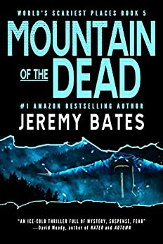 Mountain of the Dead: A gripping horror thriller (World's Scariest Places Book 5) by [Jeremy Bates]
