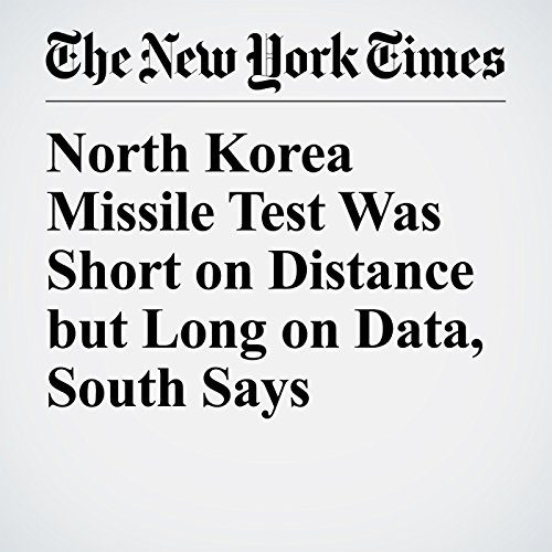 North Korea Missile Test Was Short on Distance but Long on Data, South Says copertina