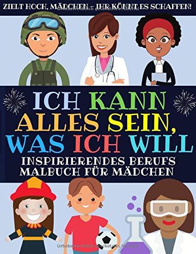 Ich Kann Alles Sein, Was Ich Will: Inspirierendes Berufs Malbuch Für Mädchen (Malbuch Fur Kinder)