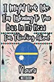 I Might Look Like I m Listening To You But In My Head I m Thinking About Nauru: Vintage Design Notebook Gift For Nauru Lovers - Gift Idea For ... - Nauru Traveling Notebook Journal Gag Gift