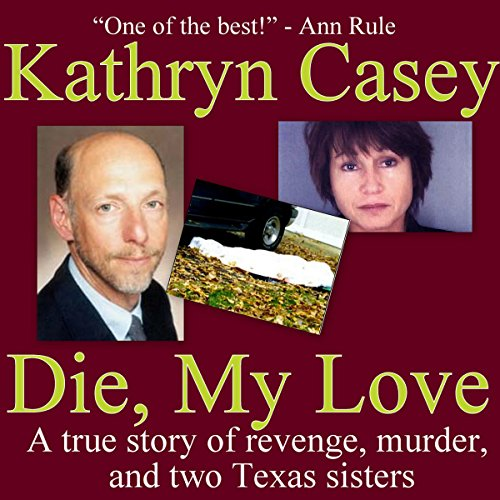 Die, My Love     A True Story of Revenge, Murder, and Two Texas Sisters              By:                                                                                                                                 Kathryn Casey                               Narrated by:                                                                                                                                 Moe Rock                      Length: 11 hrs and 29 mins     105 ratings     Overall 4.2