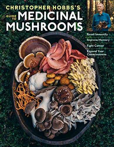 Christopher Hobbs's Medicinal Mushrooms: The Essential Guide: Boost Immunity, Improve Memory, Fight Cancer, Stop Infection, and Expand Your Consciousness