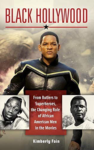 Black Hollywood: From Butlers to Superheroes, the Changing Role of African American Men in