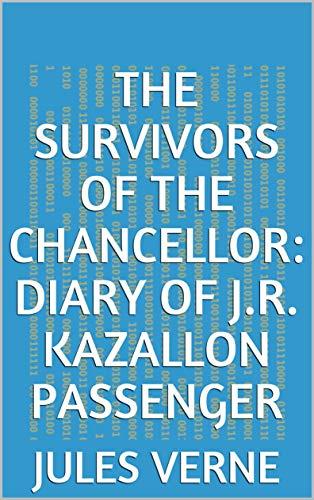 The Survivors of the Chancellor: Diary of J.R. Kazallon Passenger (English Edition)