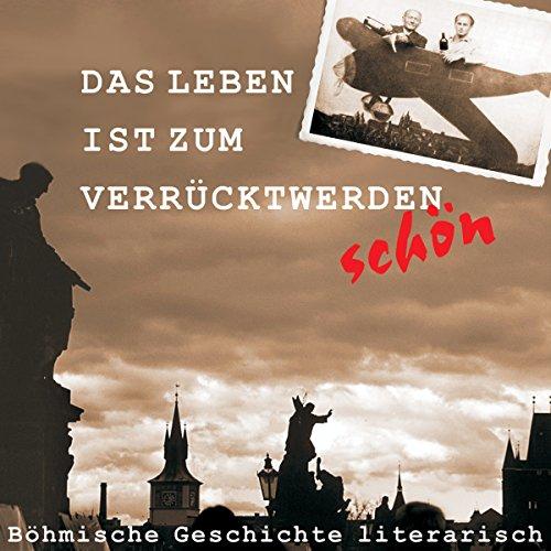 Das Leben ist zum Verrücktwerden schön. Böhmische Geschichte literarisch audiobook cover art