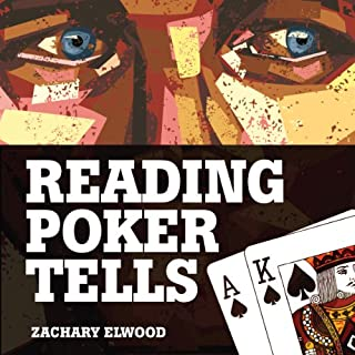 Reading Poker Tells                   By:                                                                                                                                 Zachary Elwood                               Narrated by:                                                                                                                                 Zachary Elwood                      Length: 3 hrs and 45 mins     175 ratings     Overall 4.5